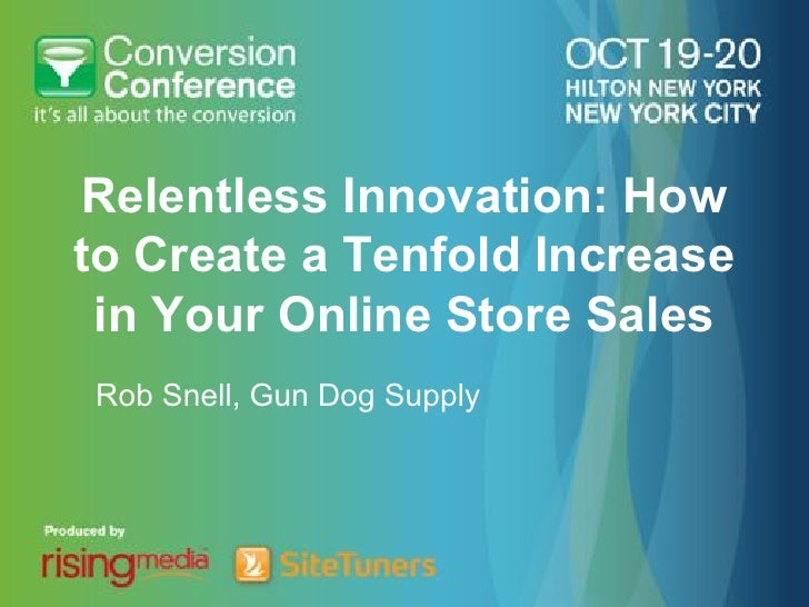 Relentless Innovation: Howto Create a Tenfold Increase in Your Online Store SalesRob Snell, Gun Dog Supply