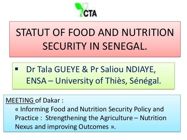 STATUT OF FOOD AND NUTRITION SECURITY IN SENEGAL.  Dr Tala GUEYE & Pr Saliou NDIAYE, ENSA – University of Thiès, Sénégal....