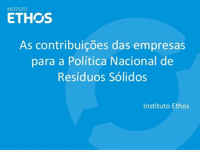 As contribuições das empresas para a Política Nacional de Resíduos Sólidos Instituto Ethos