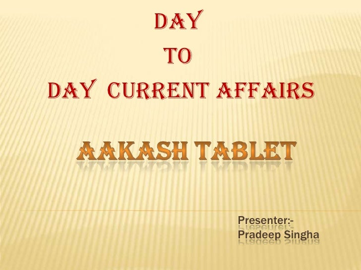 Day        ToDay Current Affairs             Presenter:-             Pradeep Singha