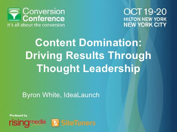 Content Domination:Driving Results Through  Thought LeadershipByron White, IdeaLaunch