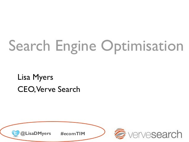 Search Engine Optimisation Lisa Myers CEO,Verve Search @LisaDMyers   #ecomTIM