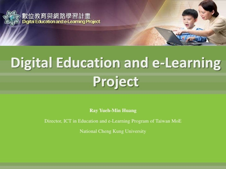 Digital Education and e-Learning Project<br />Ray Yueh-Min Huang<br />Director, ICT in Education and e-Learning Program of...