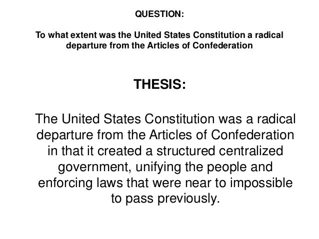 constitution a radical departure from the articles of confederation essay 2 to what extent was the united states constitution a radical departure from the articles of confederation categories 1 constitution a departure from articles.