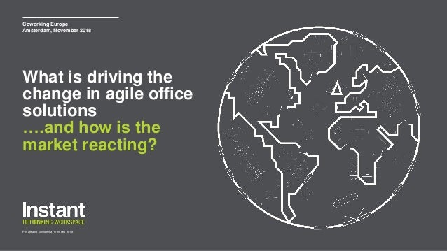 Private and confidential © Instant 2018 What is driving the change in agile office solutions ….and how is the market react...
