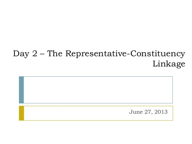 Day 2 – The Representative-Constituency Linkage June 27, 2013