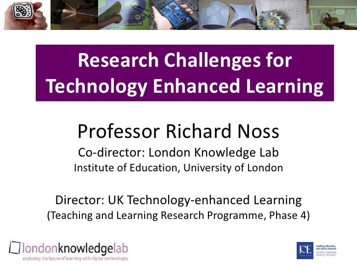 Research Challenges for Technology Enhanced Learning<br />Professor Richard NossCo-director: London Knowledge LabInstitute...