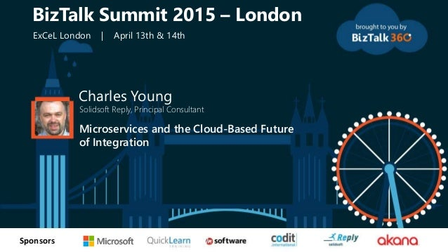 tSponsors Charles Young Solidsoft Reply, Principal Consultant Microservices and the Cloud-Based Future of Integration BizT...