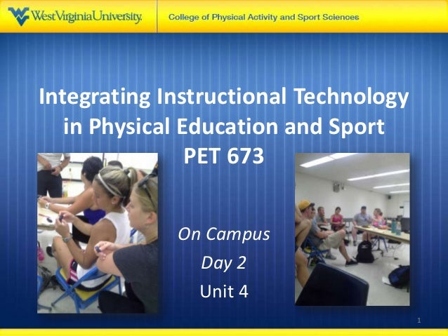 Integrating Instructional Technology in Physical Education and Sport PET 673 On Campus Day 2 Unit 4 1