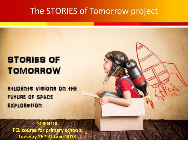 The STORIES of Tomorrow project SCIENTIX FCL course for primary schools Tuesday 26th of June 2018