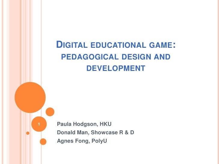 Digital educational game: pedagogical design and development<br />Paula Hodgson, HKU<br />Donald Man, Showcase R & D<br />...