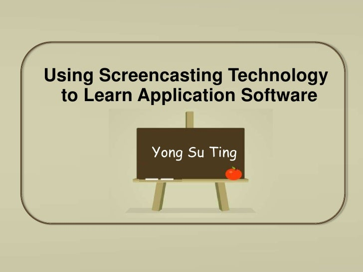 Using Screencasting Technology to Learn Application Software<br />Yong Su Ting<br />