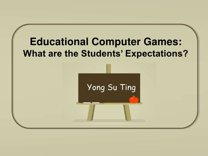 Educational Computer Games: <br />What are the Students' Expectations?<br />Yong Su Ting<br />