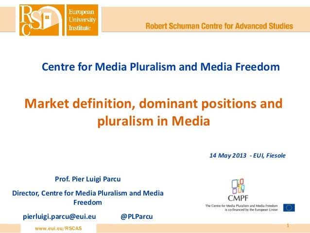 www.eui.eu/RSCAS Market definition, dominant positions and pluralism in Media Prof. Pier Luigi Parcu Director, Centre for ...
