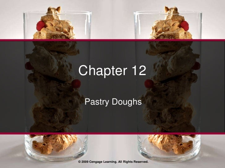 © 2009 Cengage Learning. All Rights Reserved.<br />Chapter 12<br />Pastry Doughs<br />