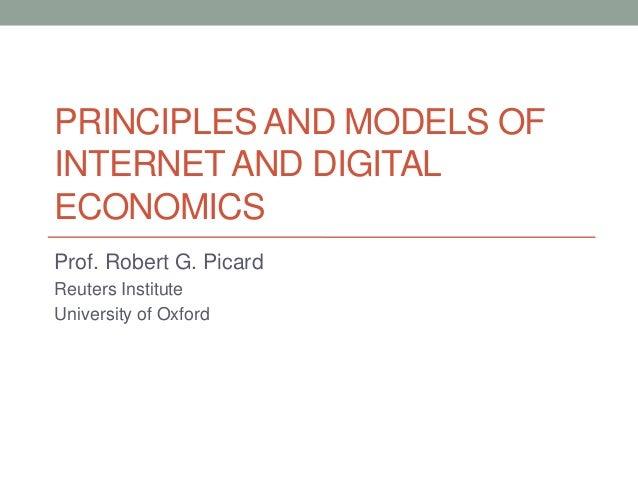PRINCIPLES AND MODELS OF INTERNET AND DIGITAL ECONOMICS Prof. Robert G. Picard Reuters Institute University of Oxford