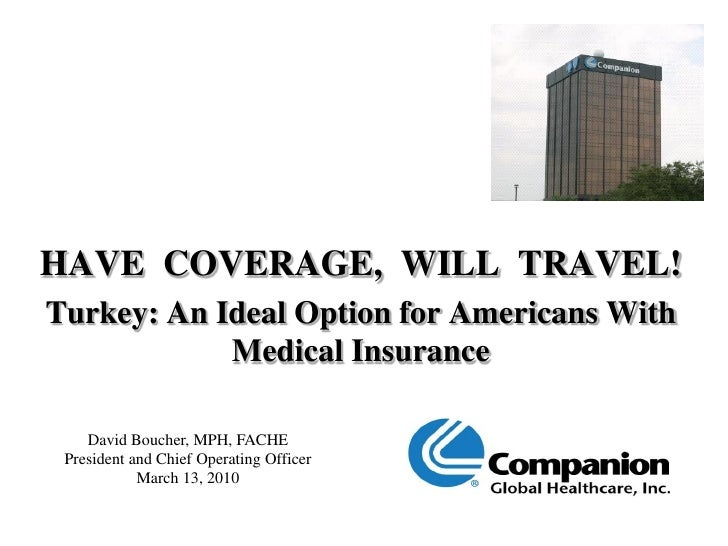 HAVE COVERAGE, WILL TRAVEL! Turkey: An Ideal Option for Americans With             Medical Insurance      David Boucher, M...