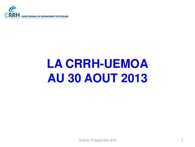 LA CRRH-UEMOA AU 30 AOUT 2013  Lomé le 07 septembre 2013  1
