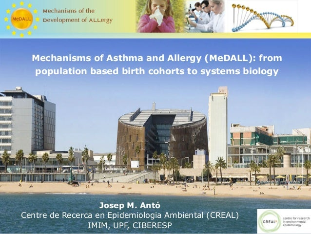 Mechanisms of Asthma and Allergy (MeDALL): from   population based birth cohorts to systems biology                   Jose...