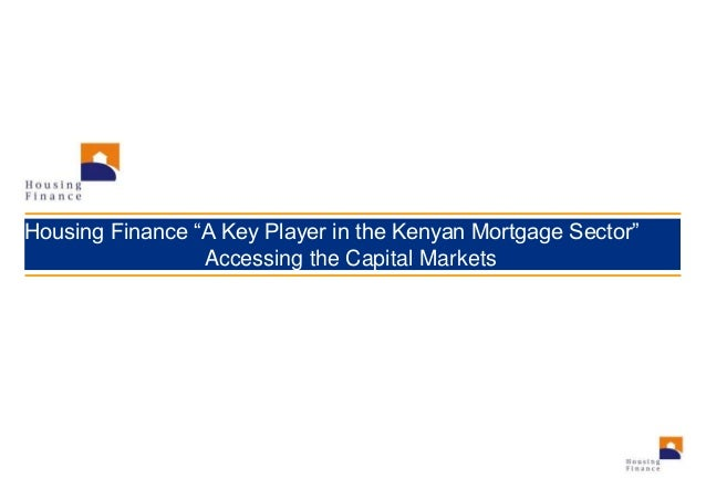 """Housing Finance """"A Key Player in the Kenyan Mortgage Sector"""" Accessing the Capital Markets"""