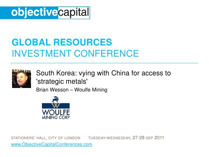 South Korea: vying with China for access to 'strategic metals'<br />Brian Wesson – Woulfe Mining<br />