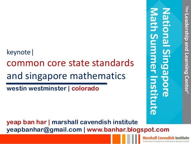 keynote| common core state standards and singapore mathematics yeap ban har | marshall cavendish institute yeapbanhar@gmai...