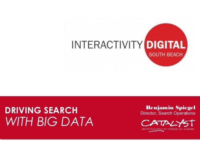 #ID2013DRIVING SEARCHWITH BIG DATABenjamin SpiegelDirector, Search Operations