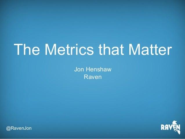 @RavenJonThe Metrics that MatterJon HenshawRaven