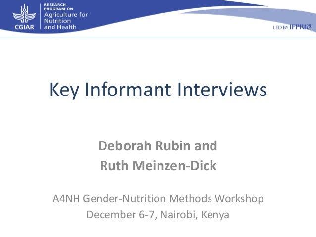 Key Informant Interviews Deborah Rubin and Ruth Meinzen-Dick A4NH Gender-Nutrition Methods Workshop December 6-7, Nairobi,...