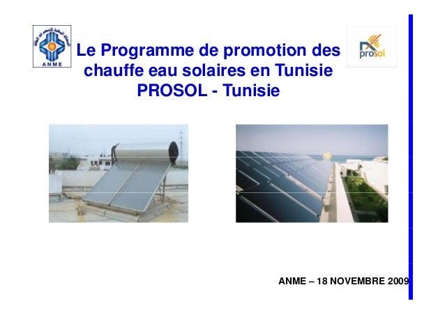 Le Programme de promotion des chauffe eau solaires en Tunisie       PROSOL - T i i                  Tunisie               ...