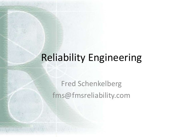 Reliability Engineering Fred Schenkelberg fms@fmsreliability.com