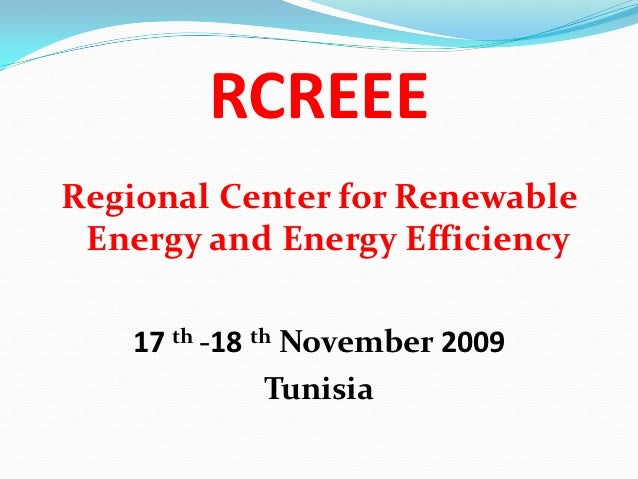 RCREEERegional Center for Renewable Energy and Energy Efficiency    17 th -18 th November 2009               Tunisia