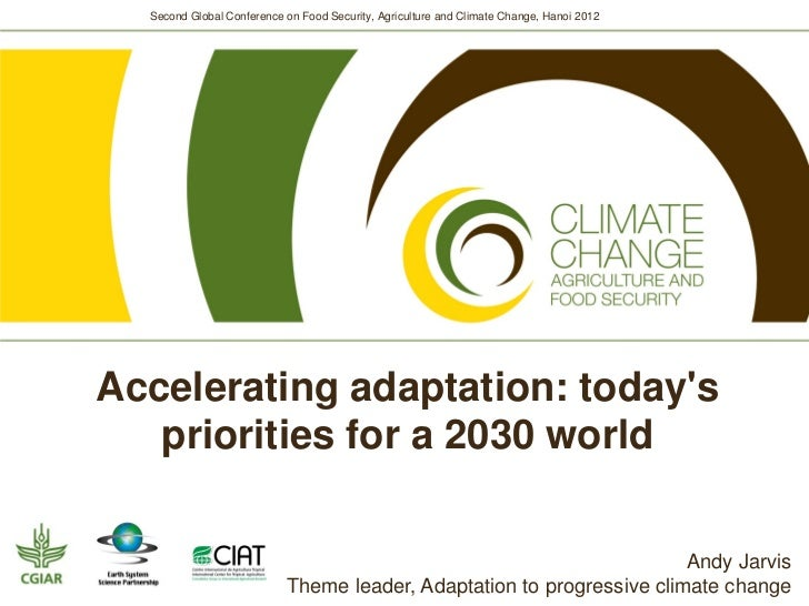Second Global Conference on Food Security, Agriculture and Climate Change, Hanoi 2012Accelerating adaptation: todays   pri...