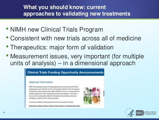 15  What you should know: current  approaches to validating new treatments  • NIMH new Clinical Trials Program  • Consiste...