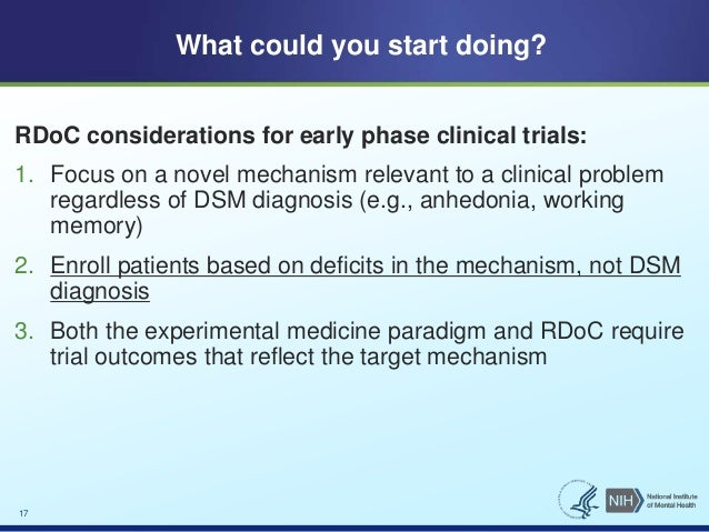 What could you start doing?  RDoC considerations for early phase clinical trials:  1. Focus on a novel mechanism relevant ...