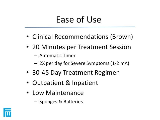 Ease of Use  • Clinical Recommendations (Brown)  • 20 Minutes per Treatment Session  – Automatic Timer  – 2X per day for S...