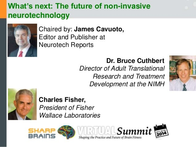 What's next: The future of non-invasive  neurotechnology  Chaired by: James Cavuoto,  Editor and Publisher at  Neurotech R...