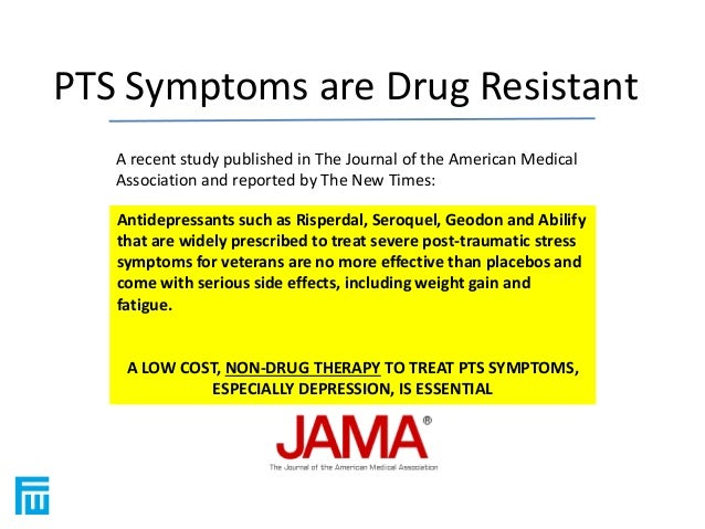 PTS Symptoms are Drug Resistant  A recent study published in The Journal of the American Medical  Association and reported...