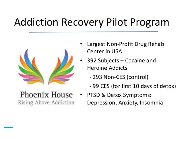 Addiction Recovery Pilot Program  • Largest Non-Profit Drug Rehab  Center in USA  • 392 Subjects – Cocaine and  Heroine Ad...