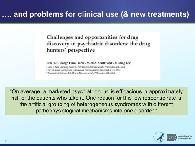 """…. and problems for clinical use (& new treatments)  6  """"On average, a marketed psychiatric drug is efficacious in approxi..."""
