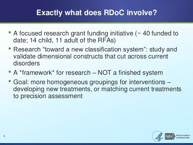 8  Exactly what does RDoC involve?  • A focused research grant funding initiative (~ 40 funded to  date; 14 child, 11 adul...
