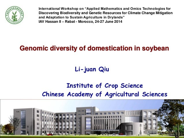 Genomic diversity of domestication in soybean Institute of Crop Science Chinese Academy of Agricultural Sciences Li-juan Q...