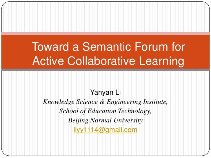 Toward a Semantic Forum for Active Collaborative Learning<br />Yanyan Li<br />Knowledge Science & Engineering Institute, <...