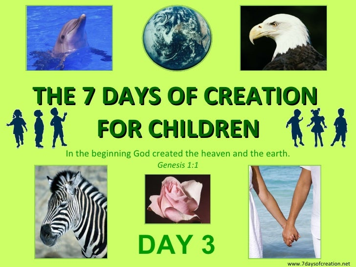 THE 7 DAYS OF CREATION  FOR CHILDREN In the beginning God created the heaven and the earth. Genesis 1:1 DAY 3 www.7daysofc...