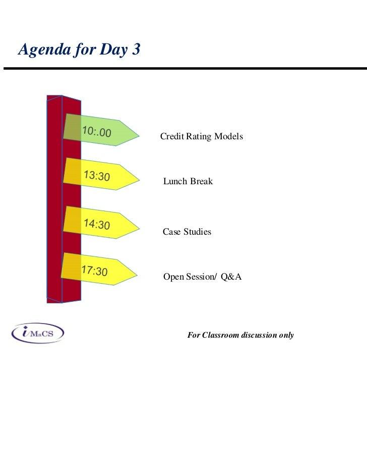 Agenda for Day 3                   Credit Rating Models                   Lunch Break                   Case Studies      ...