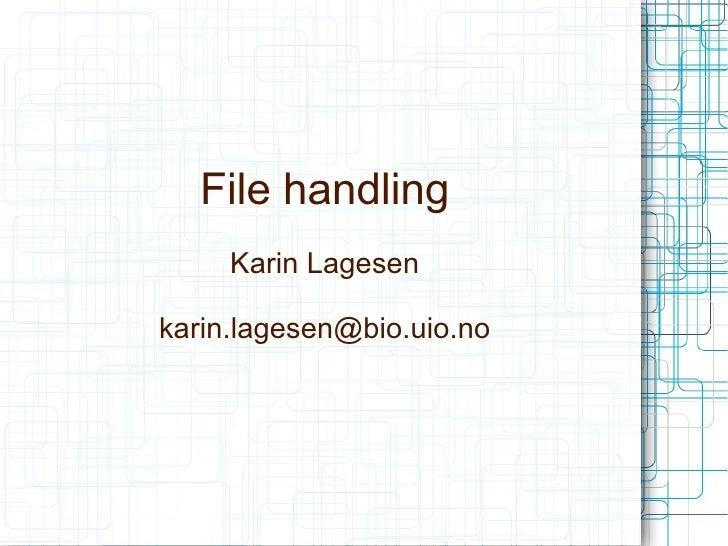 File handling     Karin Lagesenkarin.lagesen@bio.uio.no