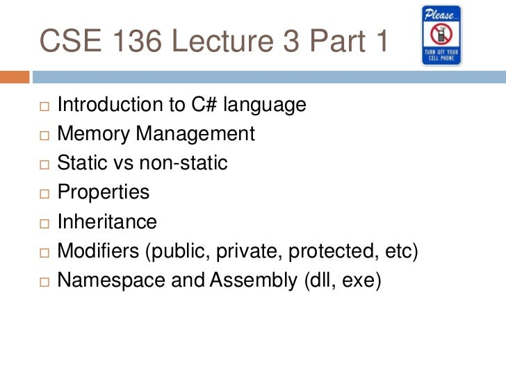 CSE 136 Lecture 3 Part 1   Introduction to C# language   Memory Management   Static vs non-static   Properties   Inhe...