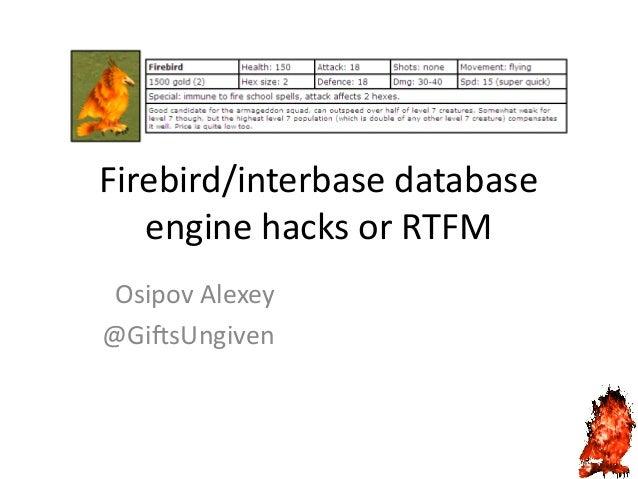 Firebird/interbase database engine hacks or RTFM Osipov Alexey @GiftsUngiven