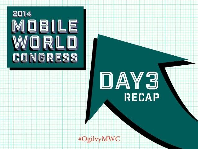 2014  Mobile  world Congress  Day3 Recap #OgilvyMWC