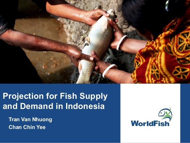 Projection for Fish Supply and Demand in Indonesia Tran Van Nhuong Chan Chin Yee